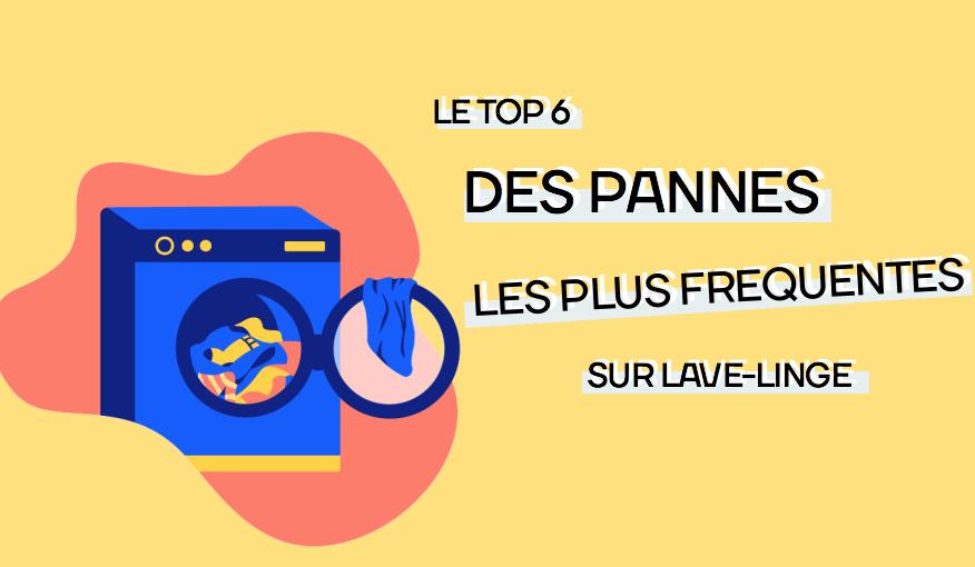 Top 6 Des Pannes Les Plus Fréquentes Sur Les Lave Linge